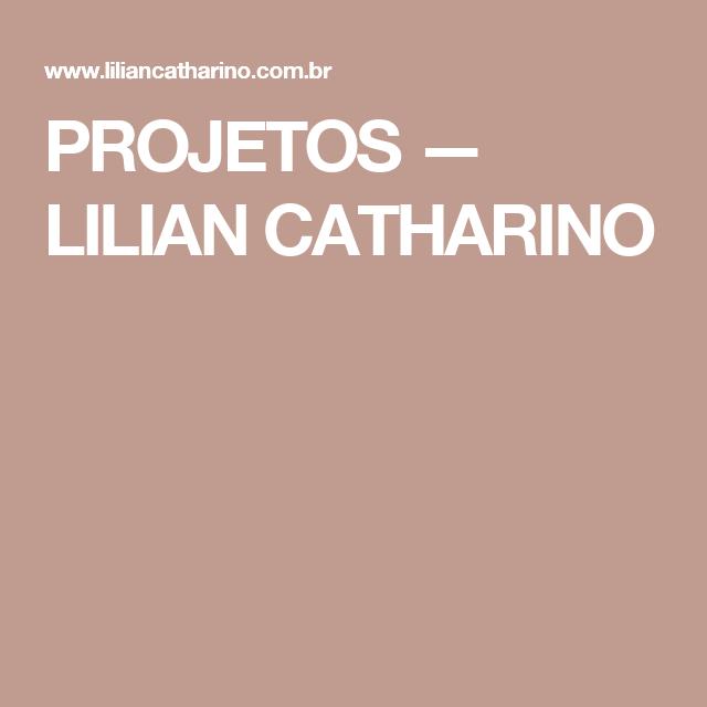 PROJETOS — LILIAN CATHARINO