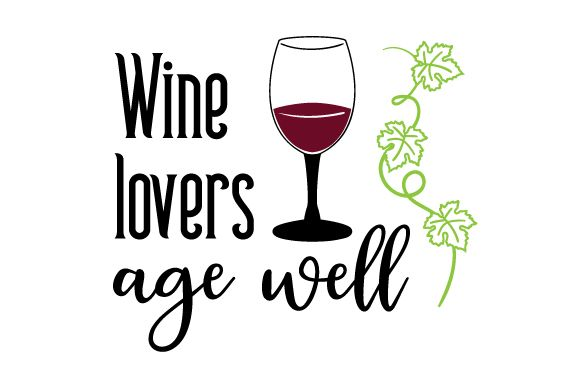 Wine Lovers Age Well Cricut Types Of Red Wine Wine Flavors Wine
