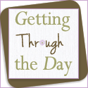 Getting Through the Day: Practical Tips to Get Through the Day as a Wife, Mother, Homemaker or Just a Woman