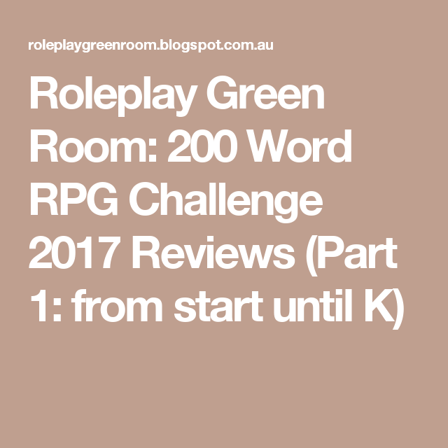 Roleplay Green Room: 200 Word RPG Challenge 2017 Reviews (Part 1: from start until K)