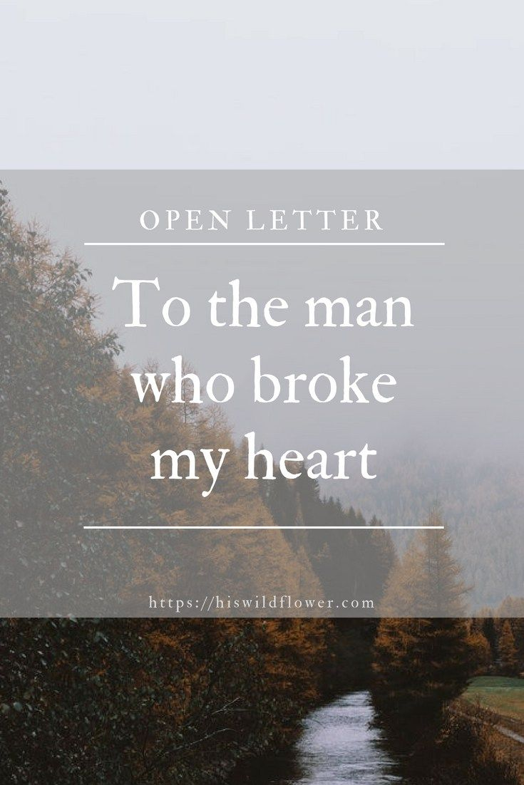 To the man who broke my heart: this is what I would like you to know