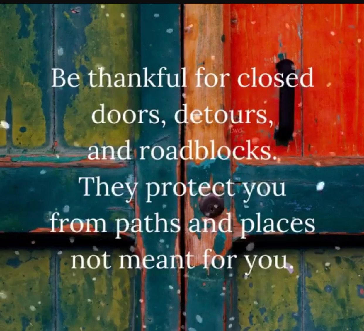 Be Thankful For Closed Doors Detours And Road Blocks They Protect You From Paths And Places Not M Life Lesson Quotes Inspirational Words Inspirational Quotes