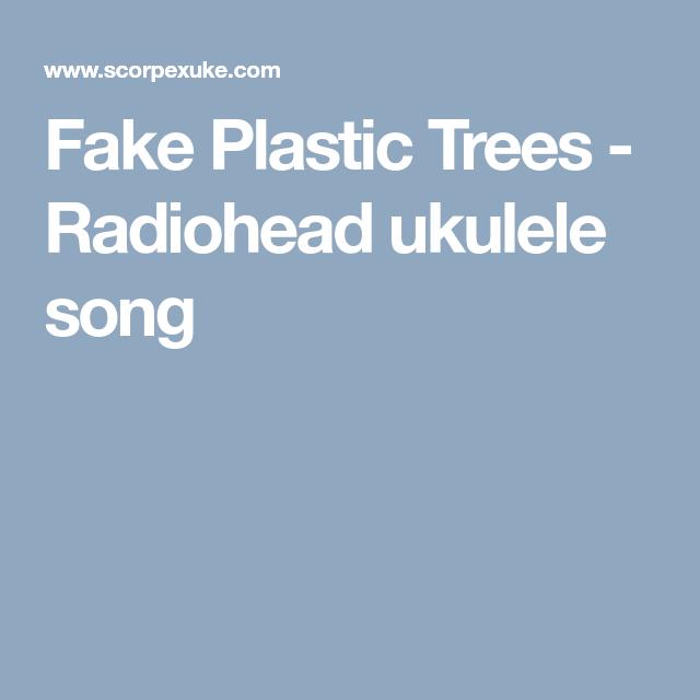 Fake Plastic Trees Radiohead Ukulele Song Ukulele Pinterest
