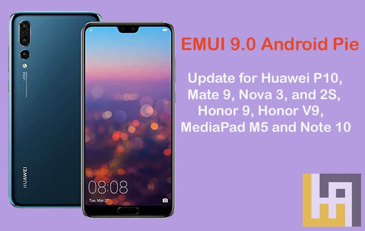 EMUI 9 0 Android Pie update for Huawei & Honor phones