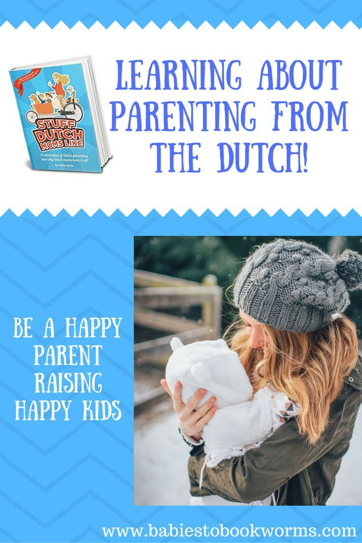 Learn what makes Dutch moms the happiest in the world and how they handle pregnancy and parenting.  Parenting Books | Parenting Styles
