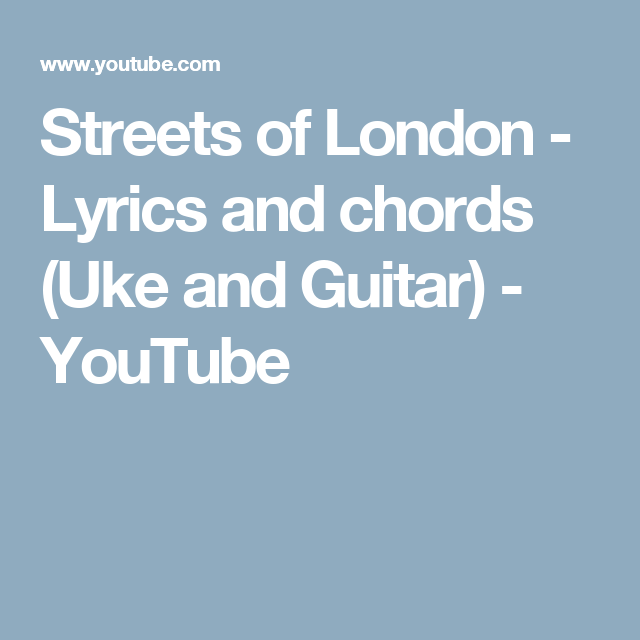Streets of London - Lyrics and chords (Uke and Guitar) - YouTube ...