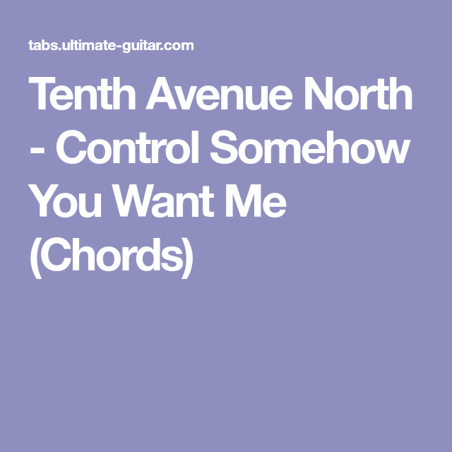 Tenth Avenue North - Control Somehow You Want Me (Chords) | Piano ...