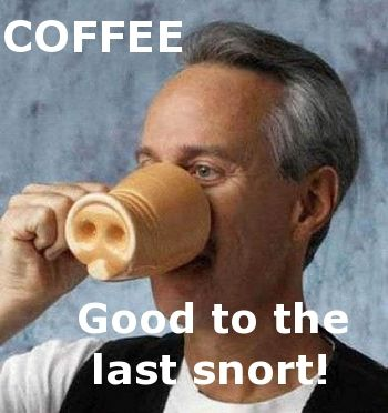 Funny Coffee Cup is good to the last snort.