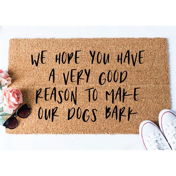 Good Reason To Make Our Dogs Bark Doormat Funny Doormat Dog