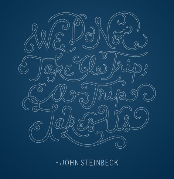 """we do not take a trip; a trip takes us."""" -John Steinbeck ..."""