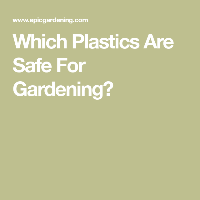 102ddfa3097bd8a7421cfd08ff4ac511 - Which Plastics Are Safe For Gardening