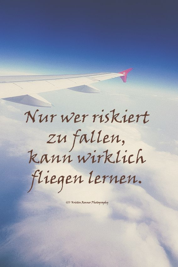 Nur wer riskiert zu fallen, kann wirklich fliegen lernen