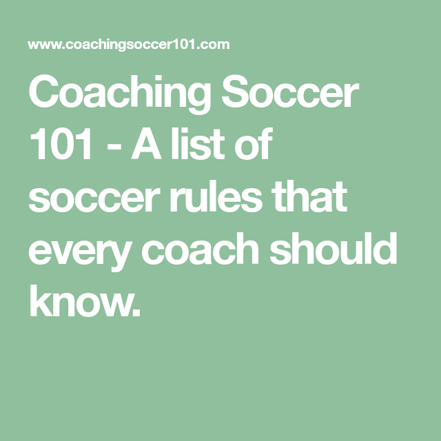 Coaching Soccer 101 A List Of Soccer Rules That Every Coach Should Know Soccer Coaching Youth Soccer Drills Coaching