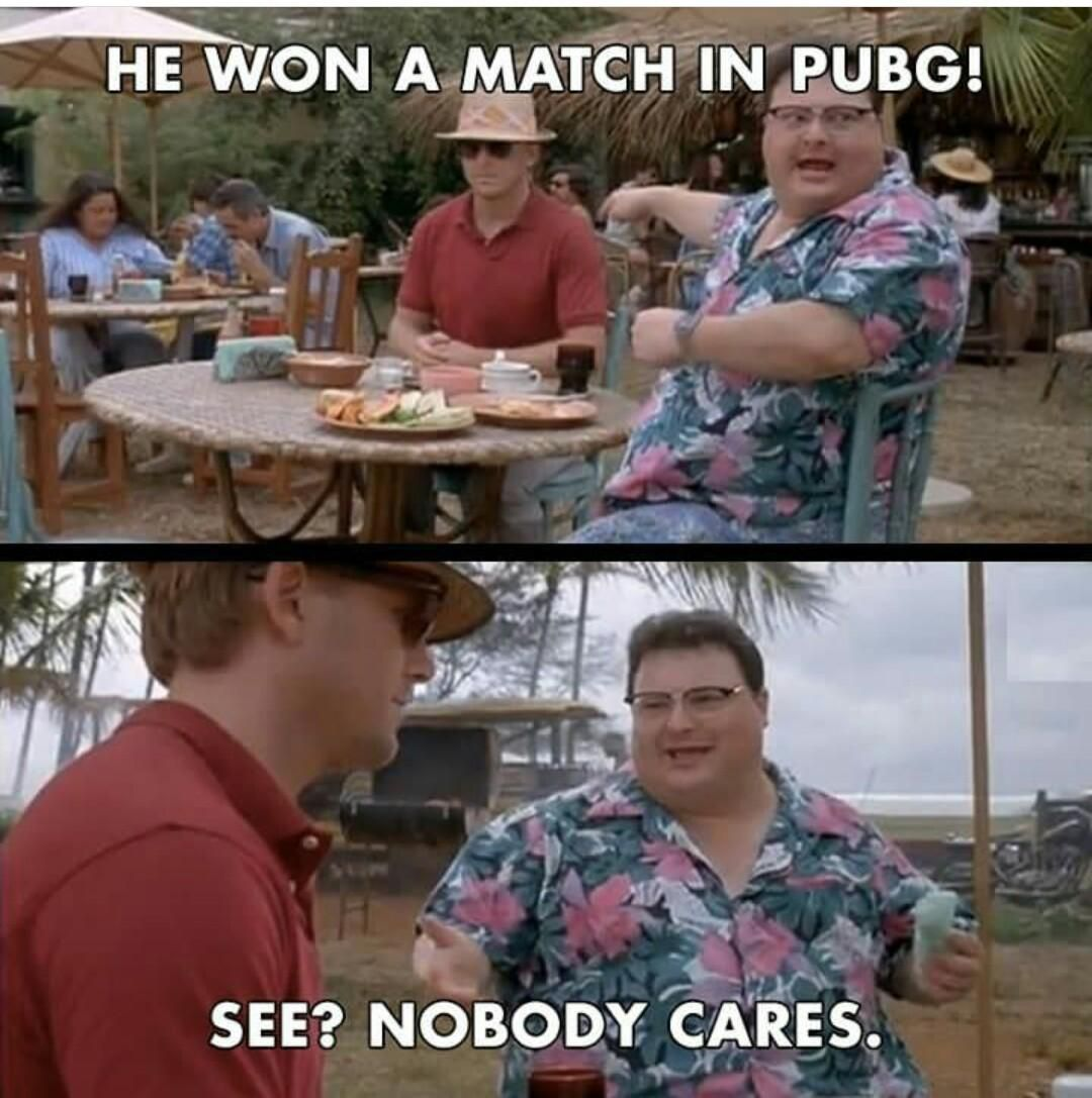 Nobody cares when you win a match in PUBG.... Funny