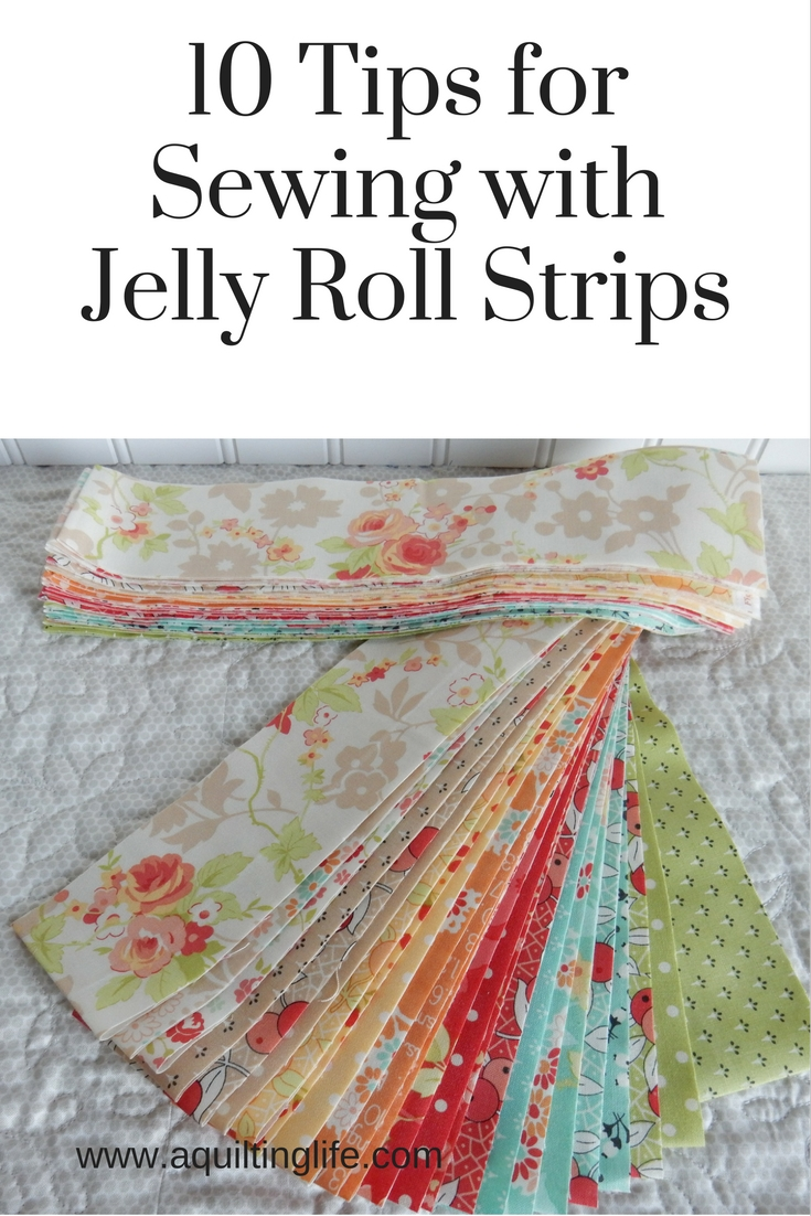 10 Tips for Using Jelly Roll Strips | Quilting Tips | A Quilting Life