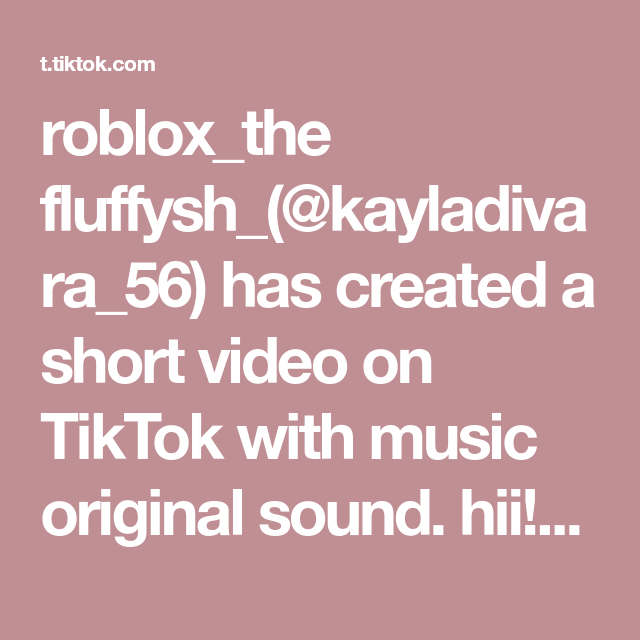 Roblox The Fluffysh Kayladivara 56 Has Created A Short Video On Tiktok With Music Original Sound Hii Roblox