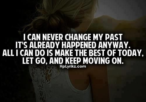 I Cant Change My Past I Have To Keep Moving On Never Change Quotes People Never Change Quotes My Past