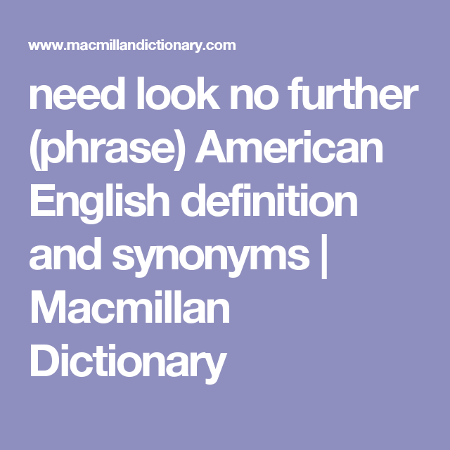 Need Look No Further (phrase) American English Definition And Synonyms |  Macmillan Dictionary