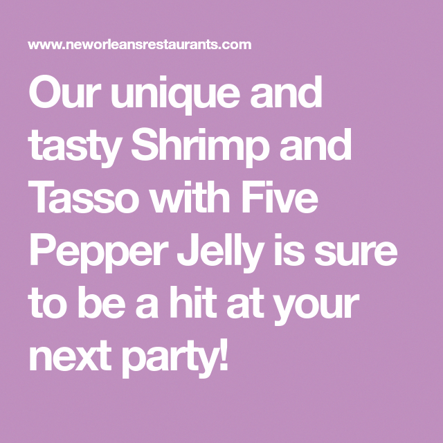 Photo of Our unique and tasty Shrimp and Tasso with Five Pepper Jelly is sure to be a hit…