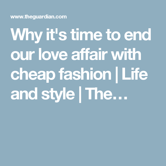 Why its time to end our love affair with cheap fashion