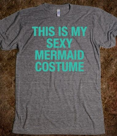 I want to be a mermaid for halloween!! but that's not going to happen. This shirt it perfect!