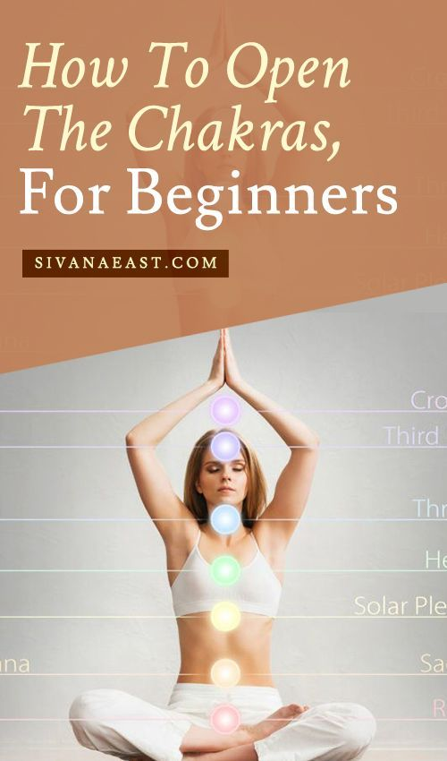 How To Open The Chakras, For Beginners