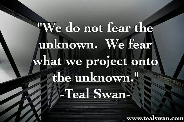We Fear What We Project Onto The Unknown Healing Quotes Unknown