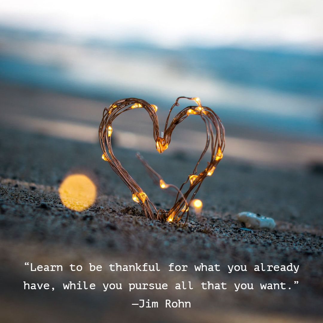 Learn To Be Thankful For What You Already Have While Pursue All That Want