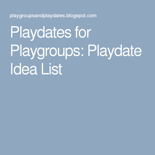 Playdates for Playgroups: Playdate Idea List