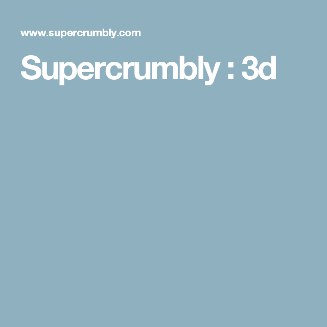 Supercrumbly : 3d
