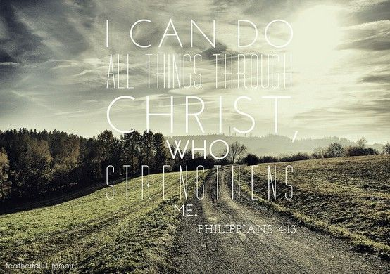 "I Can Do All Things Through Christ Who Strengthens Me Pictures ""i can do all things through"