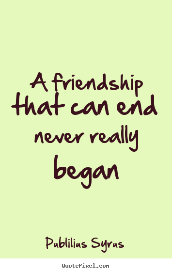 quotes about ending friendships friendship quotes