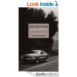 Hard Rain Falling New York Review Books Classics Kindle Edition By Don Carpenter George Pelecanos Literature Fictio Novels About Life Books San Quentin