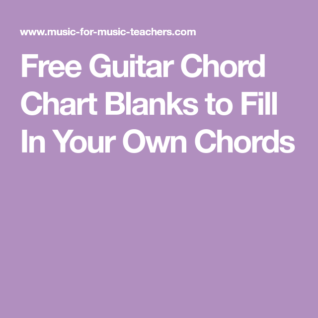 Free Guitar Chord Chart Blanks to Fill In Your Own Chords | Guitar ...