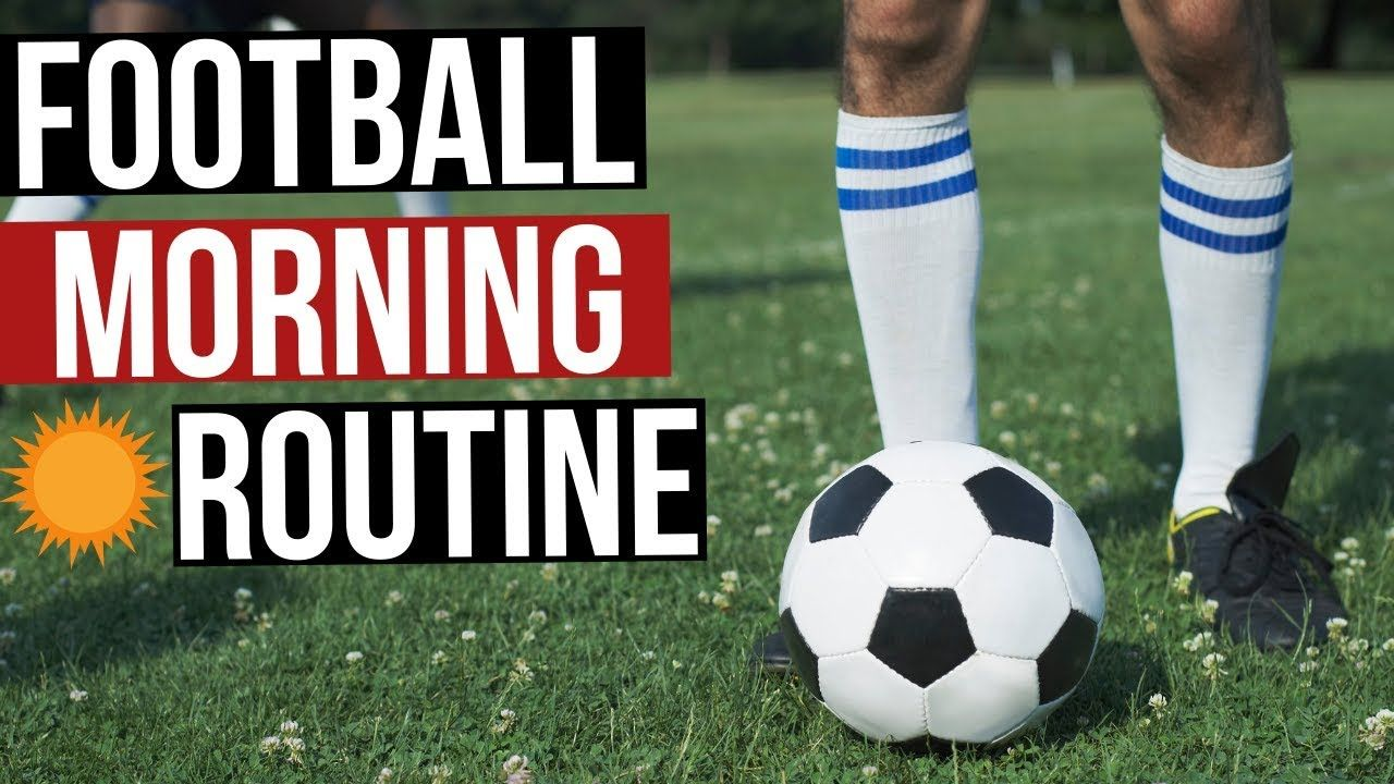 Best Morning Routine For Footballers Soccer Player