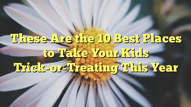 These Are the 10 Best Places to Take Your Kids Trick-or-Treating This Year - http://doublebabystrollerreviews.net/these-are-the-10-best-places-to-take-your-kids-trick-or-treating-this-year/