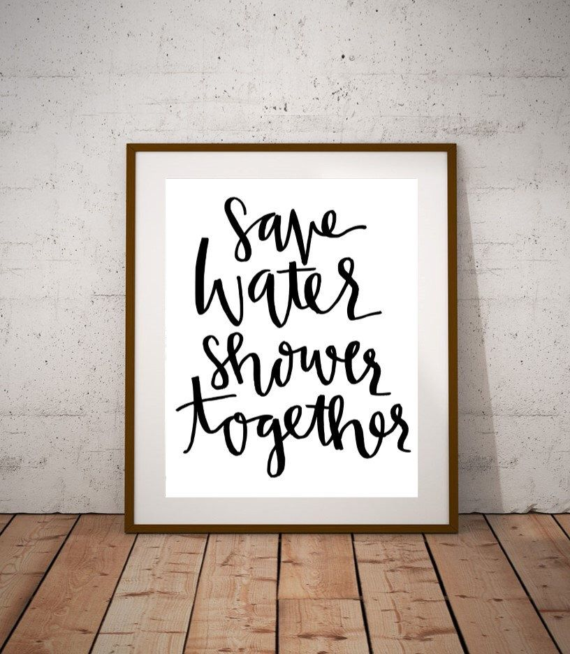 Save water shower together 8x10 calligraphy handwritten for Bathroom wall decor quotes