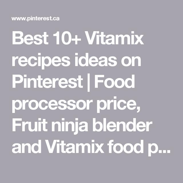 Best 10 vitamix recipes ideas on pinterest food processor price best 10 vitamix recipes ideas on pinterest food processor price fruit ninja blender forumfinder Gallery