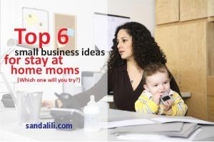 Top Small Business Ideas For Stay At Home Moms Small Business