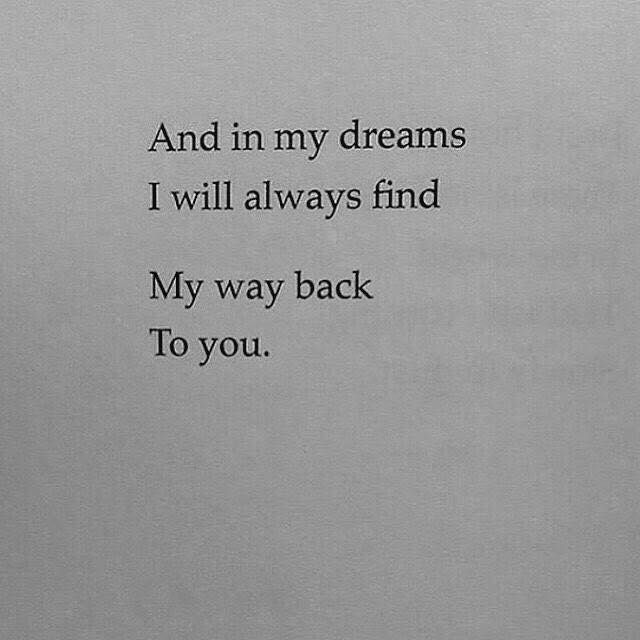 And In My Dreams I Will Always Find My Way Back To You My Dreams Quotes Finding Yourself Quotes Dream Quotes