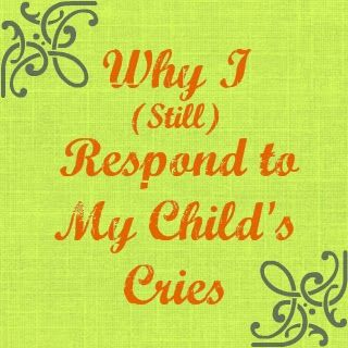 Why I (Still) Respond to My Child's Cries