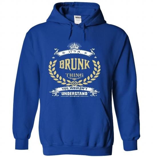 I Love BRUNK . its A BRUNK Thing You Wouldnt Understand  - T Shirt, Hoodie, Hoodies, Year,Name, Birthday Shirts & Tees