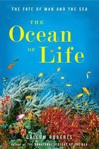 'THE OCEAN OF LIFE'—AND THE SORROW BENEATH THE SEA  Imagine an underwater world without whales, sharks, and dolphins, where jellyfish and algae rule. It's already happening, says marine biologist Callum Roberts