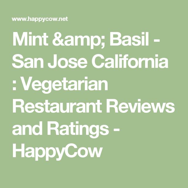 Mint Basil San Jose California Vegetarian Restaurant Reviews And Ratings Happycow California Restaurants Vegan Restaurants Vegetarian Restaurant
