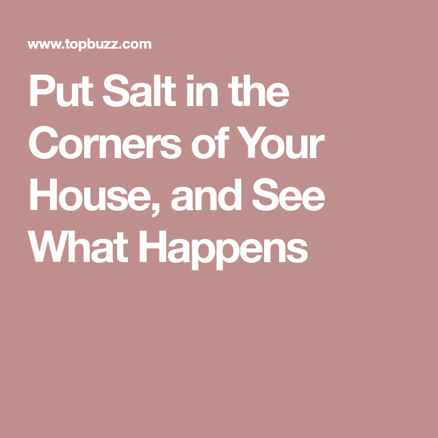 10+ Why put salt in the corners of your house info