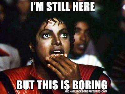 Im Still Here But This Is Boring Michael Jackson Popcorn Meme