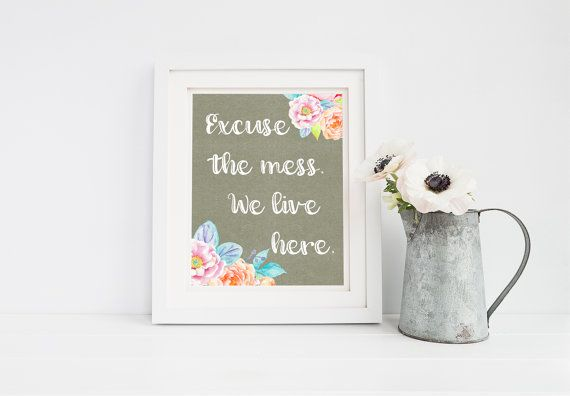 Excuse the mess We live here Inspirational Quote Printable 8x10 Wall Art - Typography Print Home Decor - Home Quotes Mess Quote