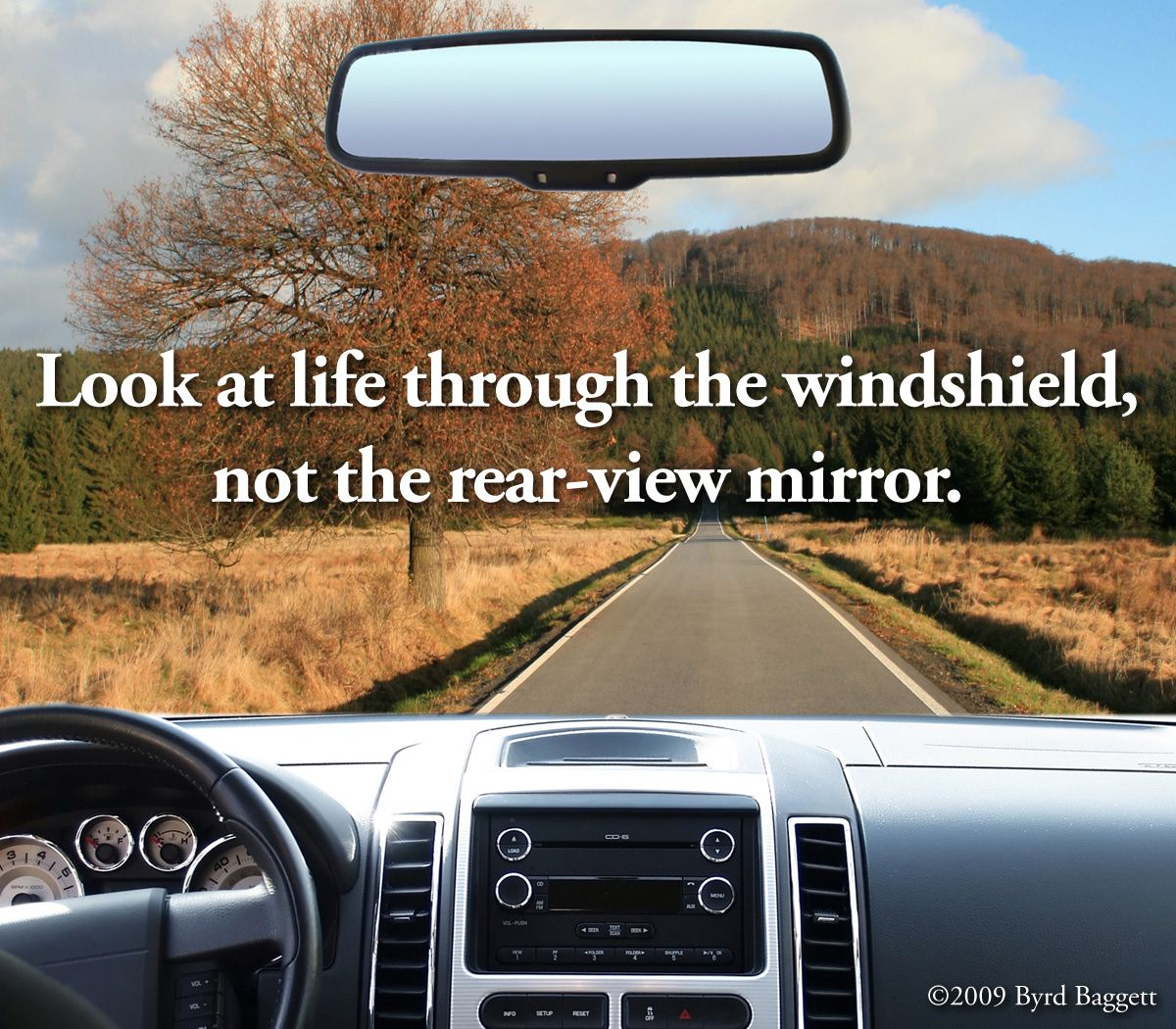 look at life through the windshield, not the rearview