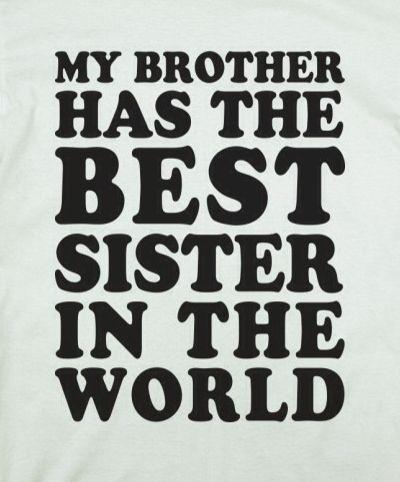My Brother Has The Best Sister Everhahaha Siblings Love Each