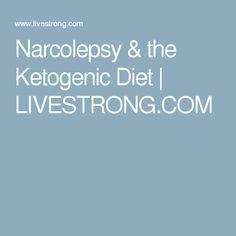 Narcolepsy The Ketogenic Diet Livestrong Com Narcolepsy Narcolepsy Diet Narcolepsy Treatment